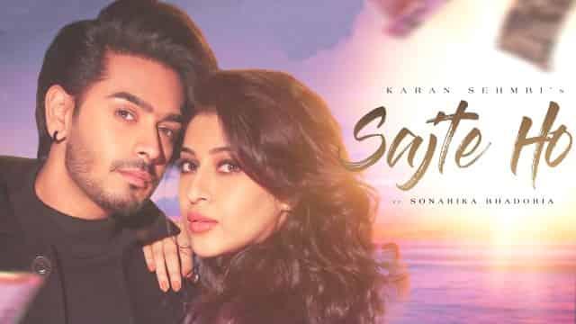 Sajte Ho Lyrics-Karan Sehmbi, Sajte Ho Lyrics samay, Sajte Ho Lyrics Sonarika Bhadoria, Sajte Ho Lyrics Samar Vermani,