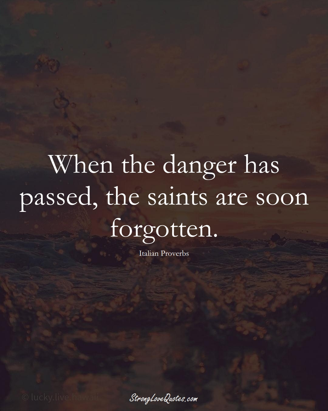 When the danger has passed, the saints are soon forgotten. (Italian Sayings);  #EuropeanSayings