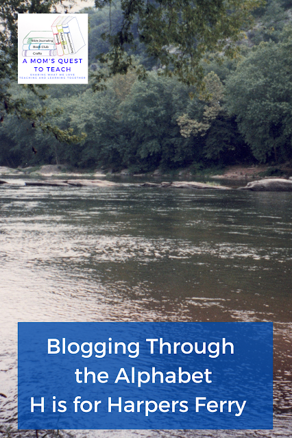 A Mom's Quest to Teach logo; Blogging Through the Alphabet: H is for Harpers Ferry; photo of Shenandoah River