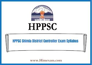 HPPSC Shimla District Controller  Exam Syllabus