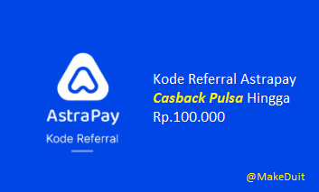 Kode Referral Astrapay Casback Pulsa Rp.100.000
