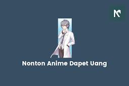 Nonton Anime Dapet Uang? Begini Caranya!