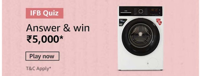 Amazon IFB Washing Machine Quiz Answers Win Rs.5000 Pay Balance