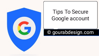 Best 3 Important Tips to keep Google Account Secure