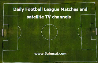 Daily Football League Matches and satellite TV channels