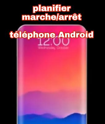 Programmer arrêt et démarrage  automatique du téléphone Android