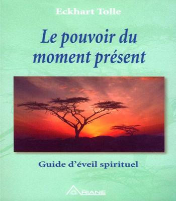 Le pouvoir du moment présent guide d'éveil spirituel PDF