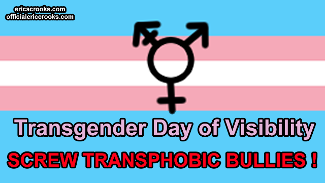 Transgender Day of Visibility / Screw Transphobic Bullies