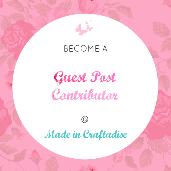 Be a GUEST POST CONTRIBUTOR @ Made in Craftadise