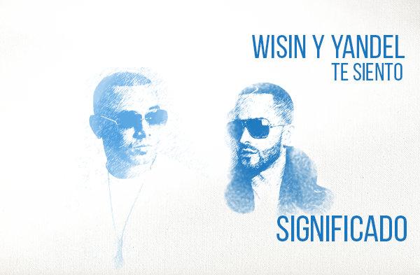 Te Siento significado de la canción Wisin Yandel.