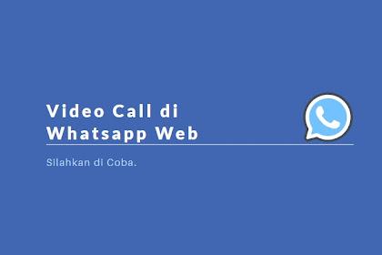 Cara Mudah Video Call Menggunakan Whatsapp Web