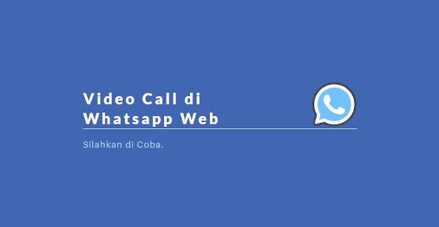 Cara mudah video call whatsapp Web