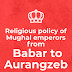 क्या मुग़ल सम्राट हिन्दू धर्म विरोधी थे -Religious policy of Mughal emperors from Babar to Aurangzeb