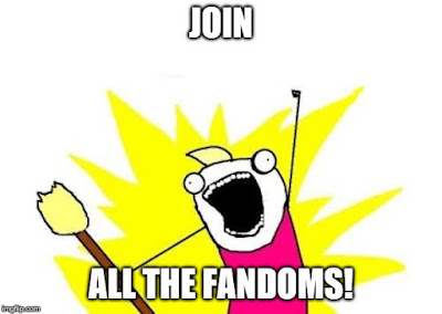 'all the things' meme captioned 'Join all the fandoms!'