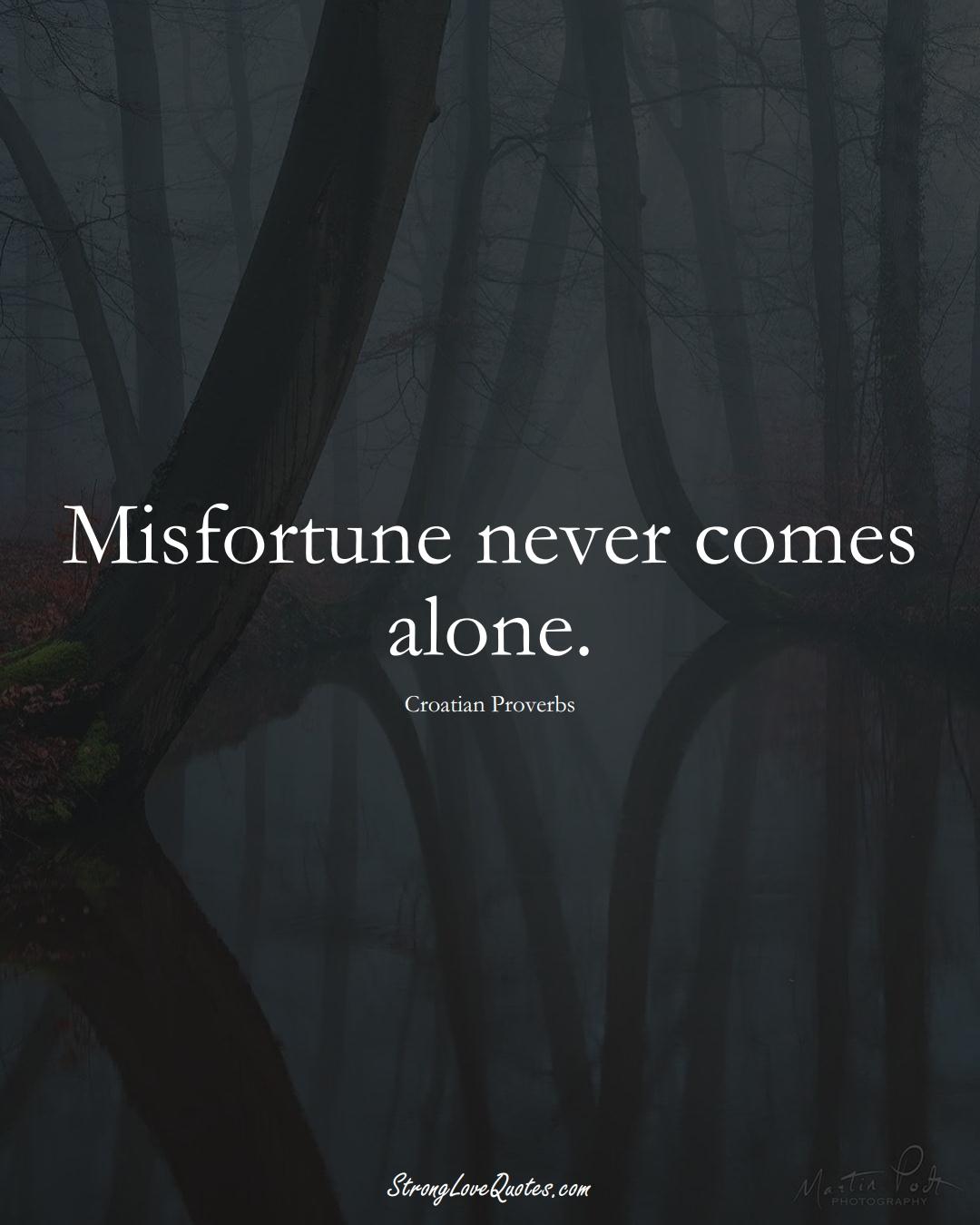 Misfortune never comes alone. (Croatian Sayings);  #EuropeanSayings