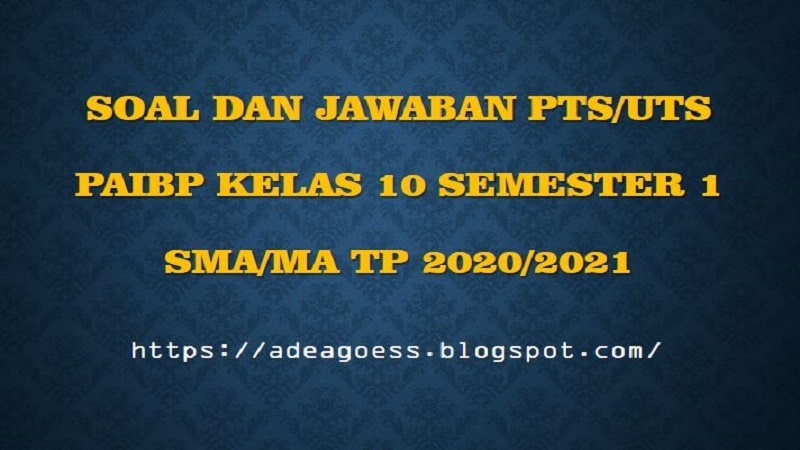 Download Soal Pts Uts Pendidikan Agama Islam Kelas X Semester 1 Sma Ma Kurikulum 2013 Tp 2020 2021 Sobang 2