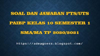 Download Soal PTS/UTS Pendidikan Agama Islam Kelas X Semester 1 SMA/MA Kurikulum 2013 TP 2020/2021