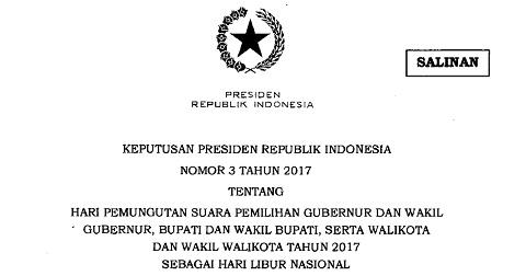 Keppres No 3 Tahun 2017 Hari Pemungutan Suara Pilkada 15 Februari 2017 Sebagai Hari Libur Nasional