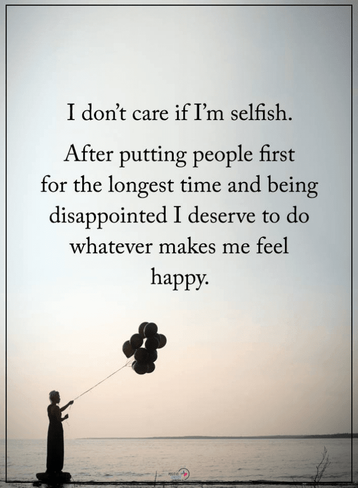 Selfish Quotes, Putting People First Quotes, Quotes,