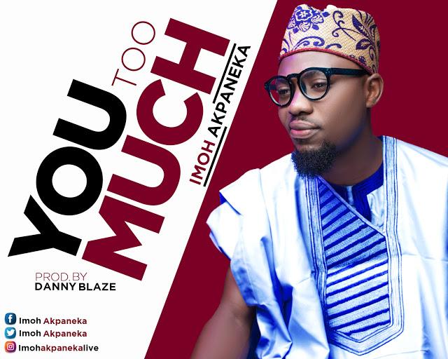 Music: You Too Much - Imoh Akpaneka