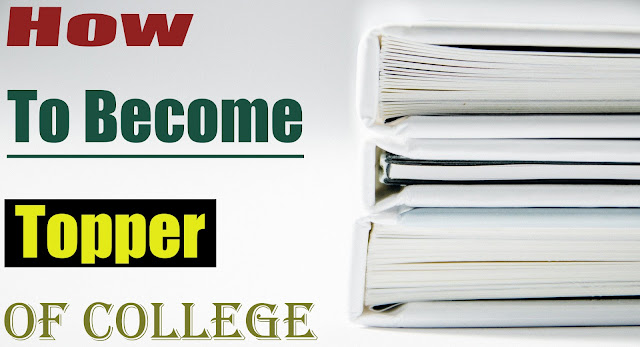 how to become a topper of college टॉपर बन जोएगे