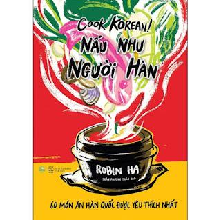 Cook Korean! Nấu Như Người Hàn - 60 Món Ăn Hàn Quốc Được Yêu Thích Nhất ebook PDF EPUB AWZ3 PRC MOBI