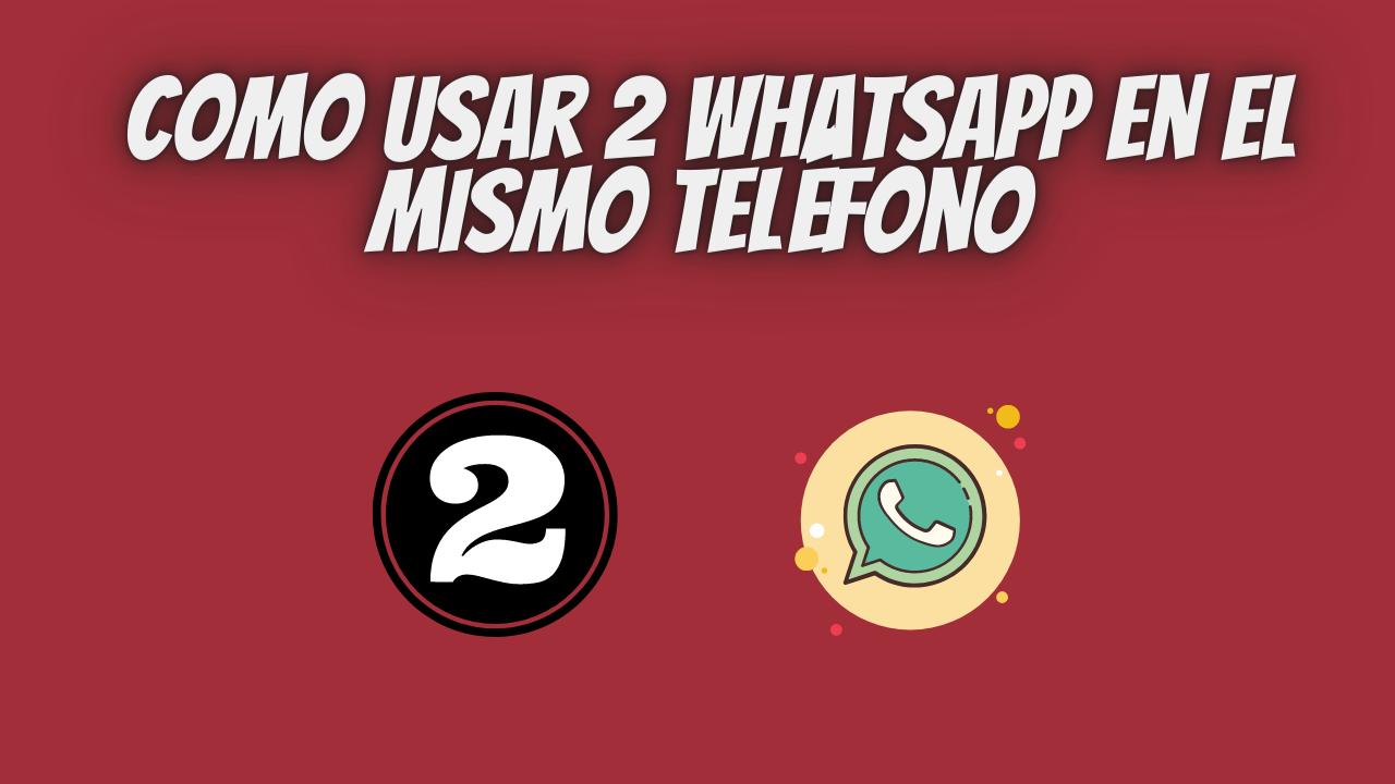 Como usar 2 WhatsApp en el mismo teléfono