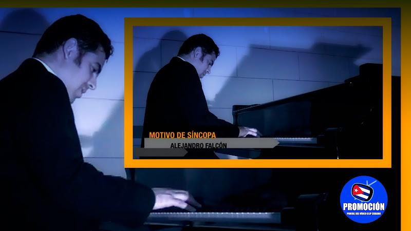 Alejandro Falcón - ¨Motivo de Síncopa¨ - Videoclip - Director: Alex Paco. Portal Del Vídeo Clip Cubano. Música instrumental cubana. Piano. Cuba.