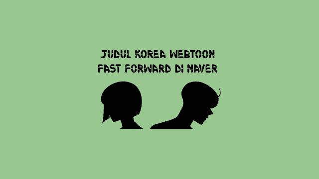 Judul Korea Webtoon Fast Forward di Naver