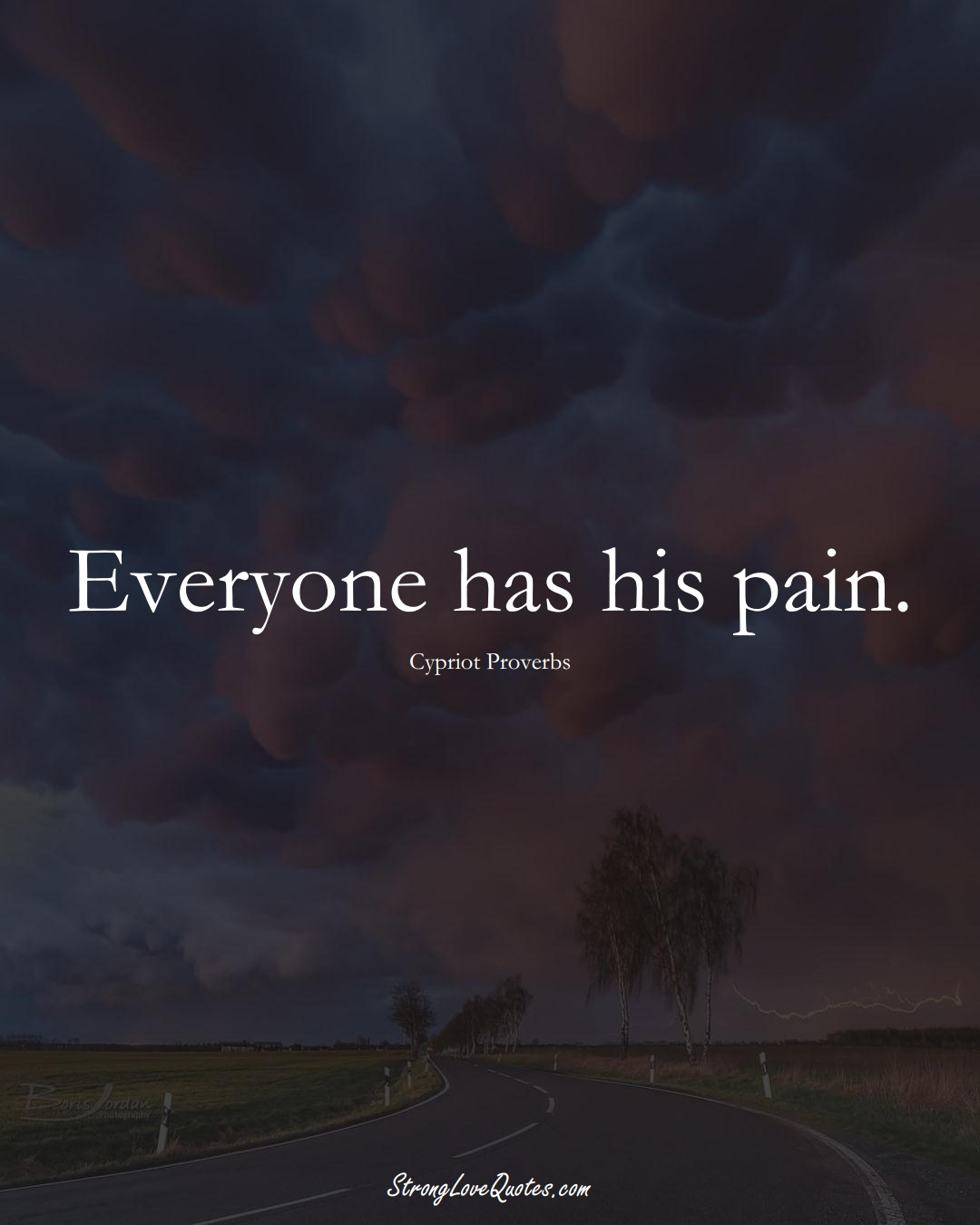 Everyone has his pain. (Cypriot Sayings);  #MiddleEasternSayings