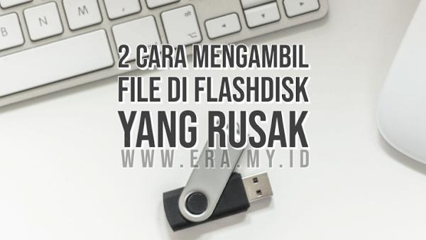 2 Cara Mengambil File Di Flashdisk Yang Rusak