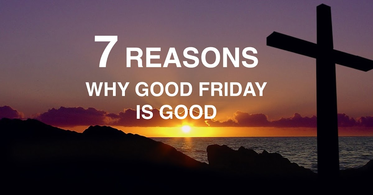 Chip Vickios Blog 7 Reasons Why Good Friday Is Good-5917