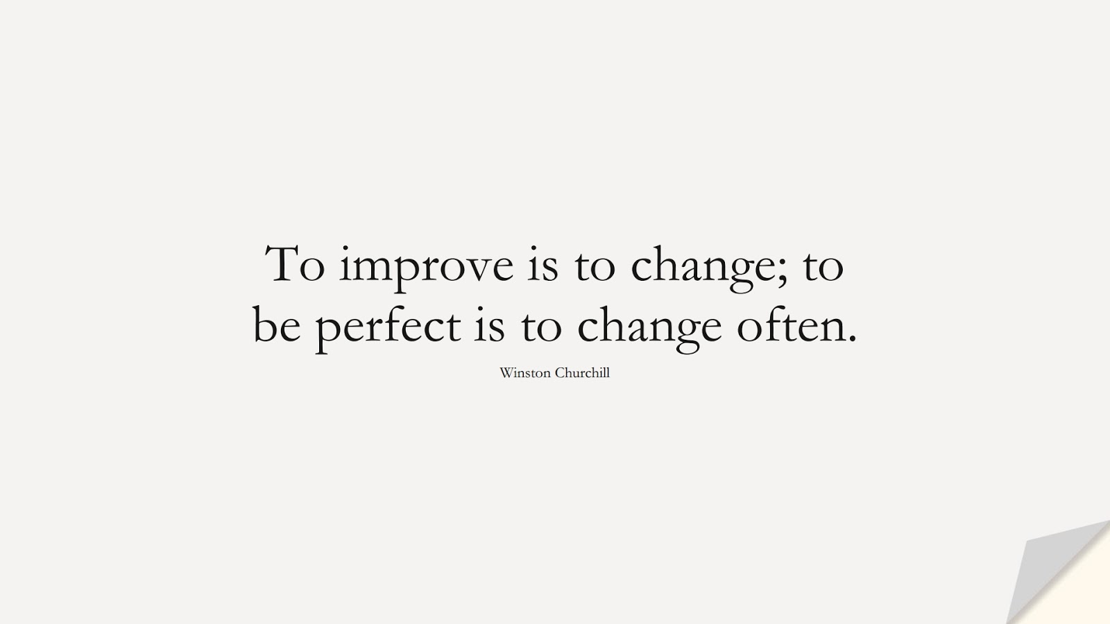 To improve is to change; to be perfect is to change often. (Winston Churchill);  #ShortQuotes