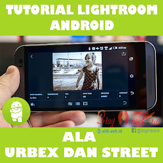 Tutorial Lightroom Android ala Urbex dan Street