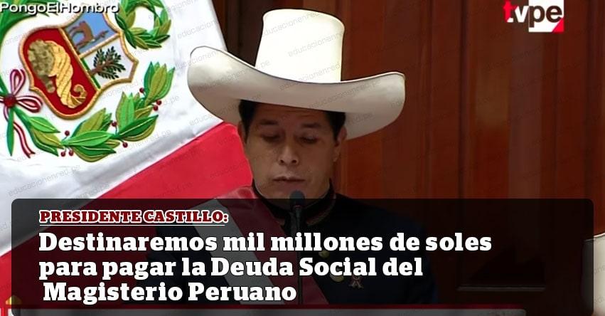 Gobierno destinará mil millones de soles para pagar la Deuda Social del Magisterio Peruano, anunció el Presidente Pedro Castillo en Mensaje a la Nación