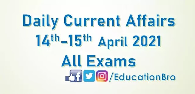 Daily Current Affairs 14th-15th April 2021 For All Government Examinations