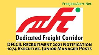 DFCCIL Recruitment 2021 Notification 1074 Executive, Junior Manager Posts