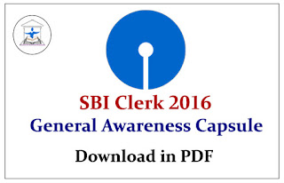 SBI CLERK 2016 – 100 Important General Awareness Capsule Download in PDF: