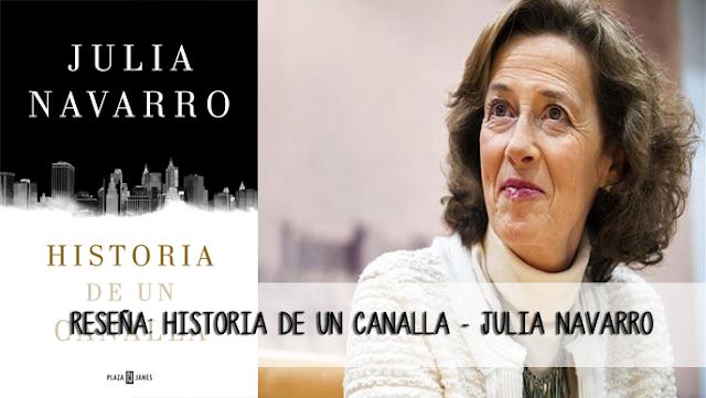 Reseña: Historia de un canalla - Julia Navarro