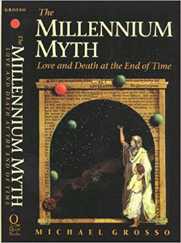 """The Millennium Myth: Love and Death at the End of Time"" by Michael Grosso"