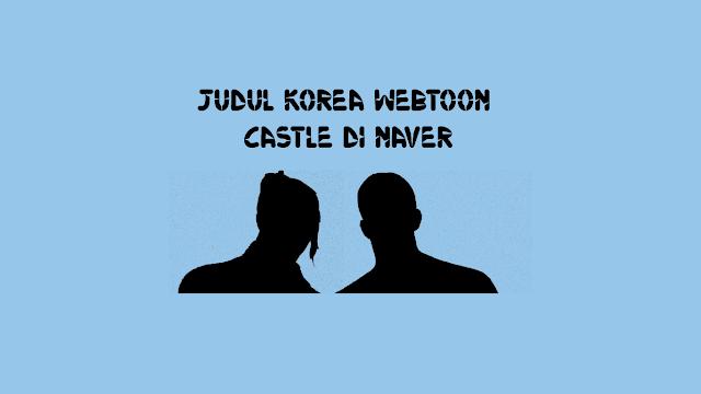 Judul Korea Webtoon Castle di Naver