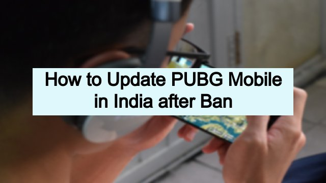 How to Update PUBG Mobile in India after Ban. Know Steps Guide for How to Download PUBG Mobile in India