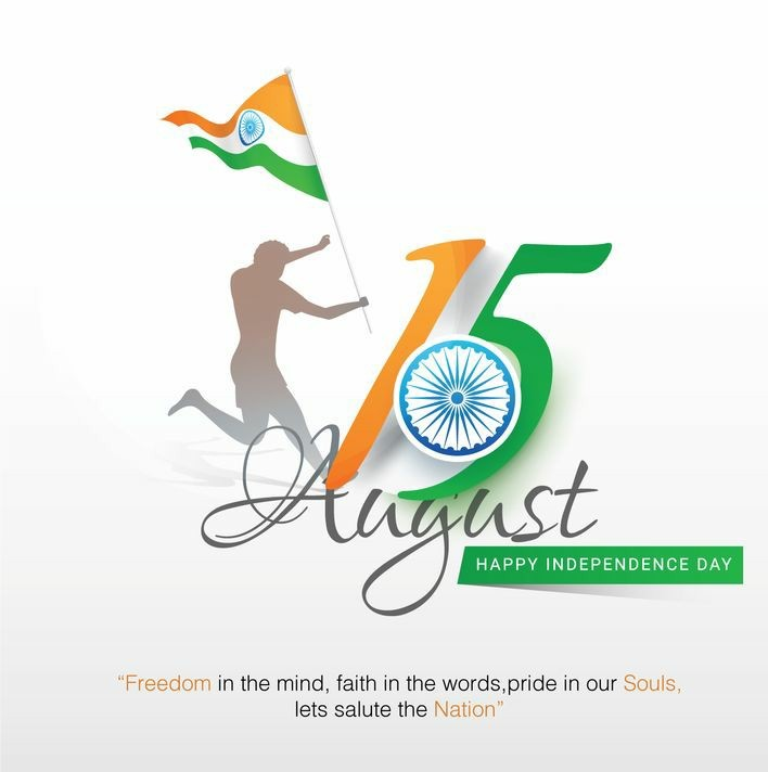 15 august happy independence day . freedom in the mind, faith in the woeds,pride in our souls, lets salute the nation
