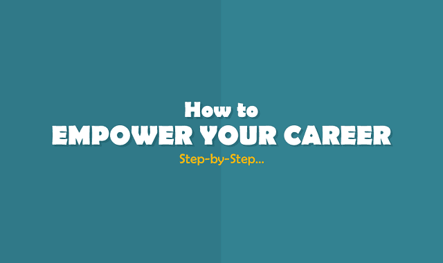 How to Empower Your Career - Step-by-Step