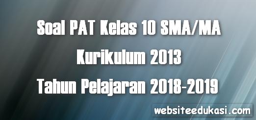 Soal PAT Kelas 10 SMA/MA Kurikulum 2013 Tahun 2019