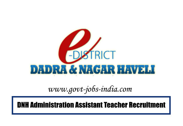 DNH Administration Assistant Teacher Recruitment 2020 – 323 Assistant Teacher, Post Graduate Teacher & Various Vacancy – Last Date 24 February 2020