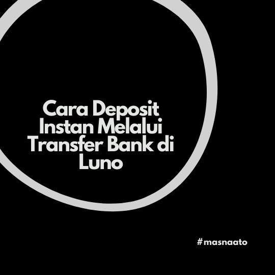 Cara Deposit Instan Melalui Transfer Bank di Luno