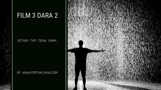 Film 3 Dara 2, Setara tapi Tidak Sama