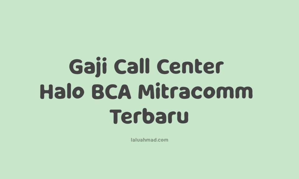 Gaji Call Center Halo BCA Mitracomm Terbaru 2021/2022