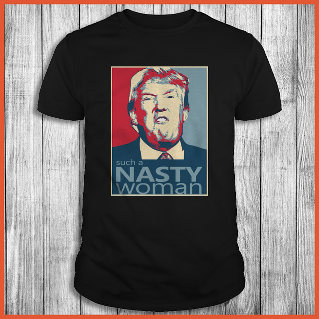 Such A Nasty Woman Donald Trump Shirt